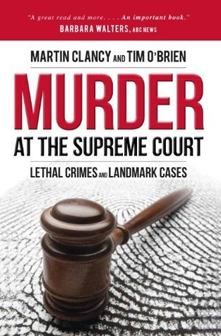 Murder at the Supreme Court: Lethal Crimes and Landmark Cases Martin Clancy