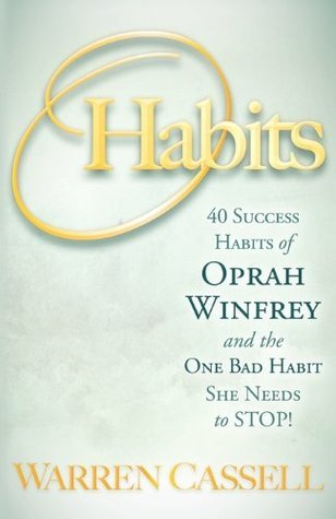 OHabits: 40 Success Habits of Oprah Winfrey and the One Bad Habit She Needs to Stop! Warren Cassell