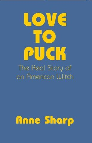 Love To Puck : The Real Story of an American Witch Anne Sharp
