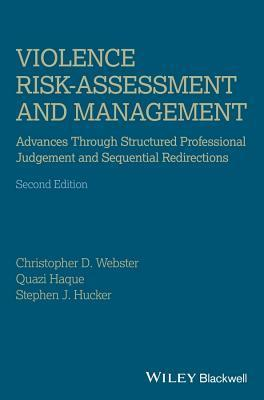 Violence Risk - Assessment and Management: Advances Through Structured Professional Judgement and Sequential Redirections  by  Christopher D Webster