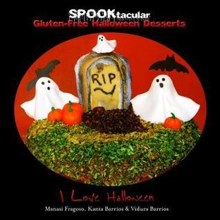 SPOOKtacular Gluten-Free Halloween Desserts: A cookbook of delicious, wheat-free, dairy free, all natural organic recipes that will dazzle your guests at your scary party I Love Halloween