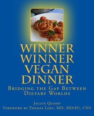 Winner Winner Vegan Dinner: Bridging the Gap Between Dietary Worlds  by  Jaclyn Quamo