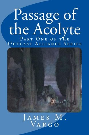 Passage of the Acolyte - Book One (The Outcast Alliance series)  by  James Vargo