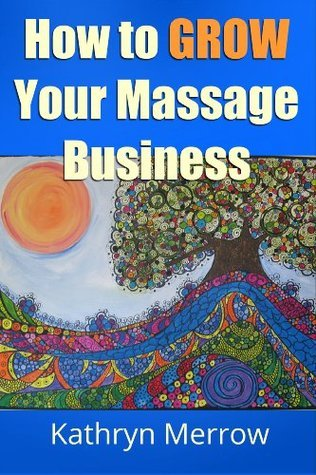How To Grow Your Massage Business Kathryn Merrow