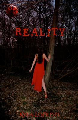 Reality  by  Kyla LoPresti