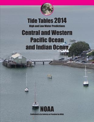 Tide Tables 2014: Central and Western Pacific Ocean and Indian Ocean: High and Low Water Predictions  by  NOAA