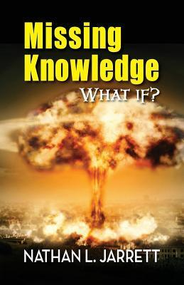 Missing Knowledge, What If?  by  Nathan L. Jarrett