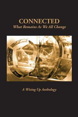 Connected: What Remains as We All Change  by  Heather Tosteson