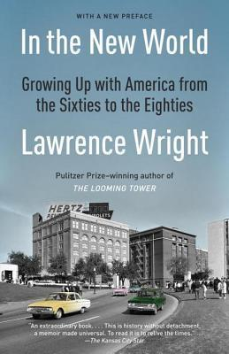 In the New World: Growing Up with America from the Sixties to the Eighties Lawrence Wright