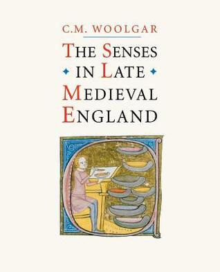 The Senses in Late Medieval England  by  C.M. Woolgar