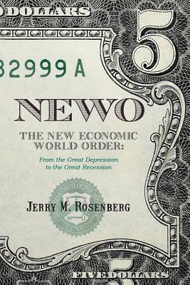 Newo: The New Economic World Order: From the Great Depression to the Great Recession  by  Jerry M Rosenberg