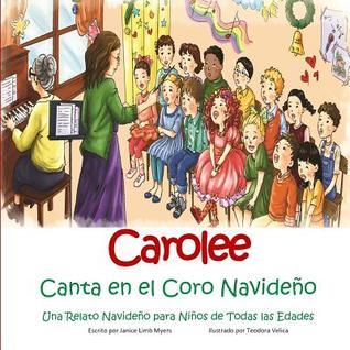 Carolee Canta En El Coro Navideno: Una Relato Navideno Para Ninos de Todas Las Edades Janice Limb Myers