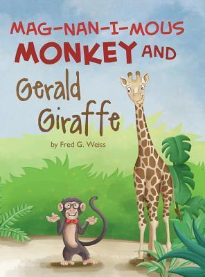Mag-Nan-I-MOUS Monkey and Gerald Giraffe  by  Fred G Weiss