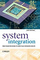System Integration: From Transistor Design to Large Scale Integrated Circuits  by  Kurt Hoffmann