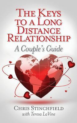 The Keys to a Long-Distance Relationship: A Couples Guide Chris Stinchfield