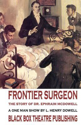 Frontier Surgeon: The Story of Dr. Ephraim McDowell L. Henry Dowell