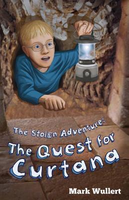 The Quest for Curtana (The Stolen Adventure #2) Mark A. Wullert