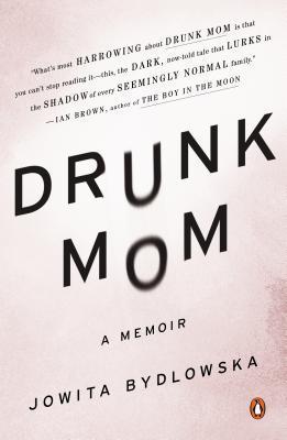 Drunk Mom: A Memoir Jowita Bydlowska