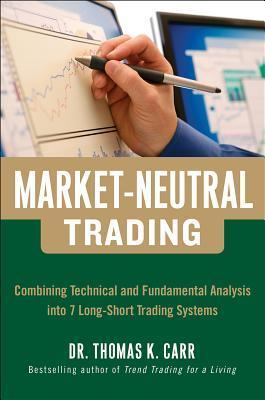 Market-Neutral Trading: 8 Buy + Hedge Trading Strategies for Making Money in Bull and Bear Markets  by  Thomas K. Carr