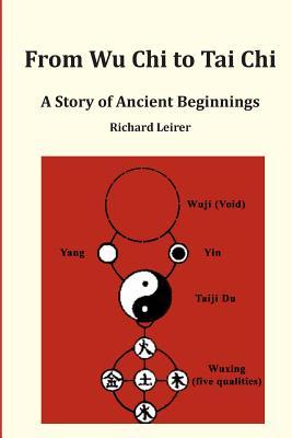 From Wu Chi to Tai Chi: A Story of Ancient Beginnings  by  MR Richard Leirer