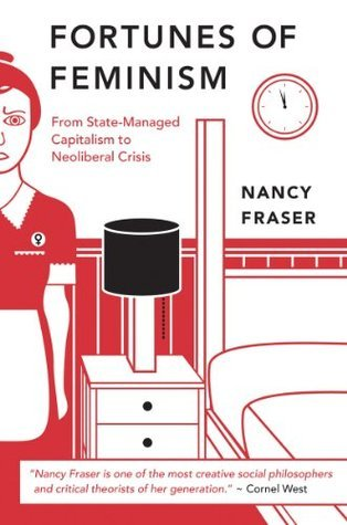 The Fortunes of Feminism: From State-Managed Capitalism to Neoliberal Crisis Nancy Fraser