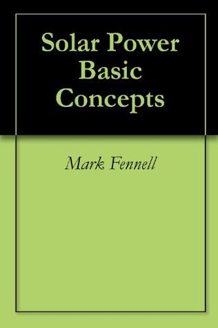 Solar Power Basic Concepts  by  Mark  Fennell