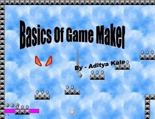 Basics Of Game Maker  by  Aditya Kale
