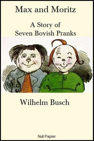Max and Moritz: A Story of Seven Boyish Pranks  by  Wilhelm Busch