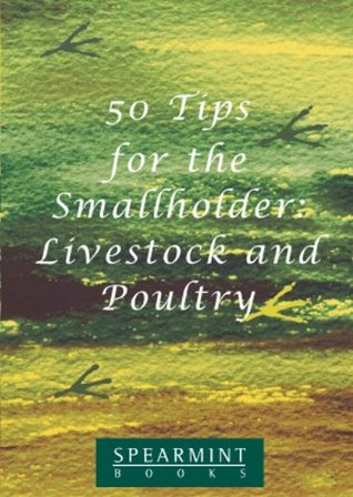 50 Tips for the smallholder (livestock and poultry) (50 Tips from Spearmint)  by  Richard Williams