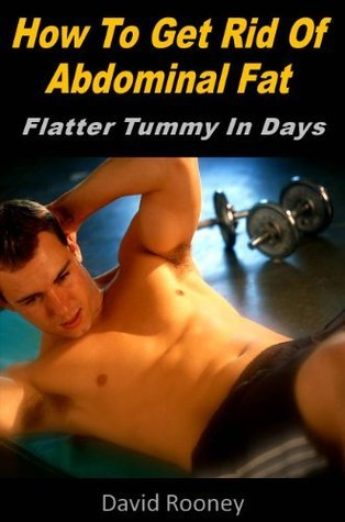 How To Get Rid Of Abdominal Fat: Flatter Tummy In Days  by  David Rooney