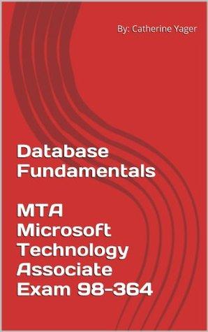 Database Fundamentals - MTA Microsoft Technology Associate Exam 98-364  by  Catherine Yager