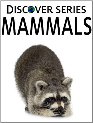 Mammals: Discover Series Picture Book for Children  by  Xist Publishing