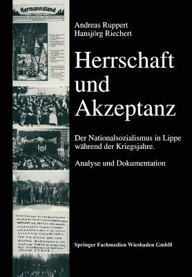 Herrschaft Und Akzeptanz: Der Nationalsozialismus in Lippe Wahrend Der Kriegsjahre. Analyse Und Dokumentation  by  Hansjorg Riechert