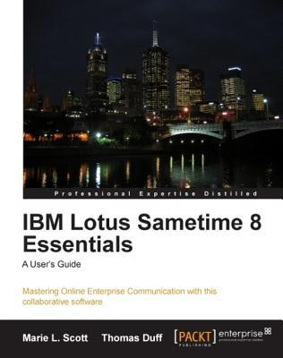 IBM Lotus Sametime 8 Essentials: A Users Guide  by  Marie Scott