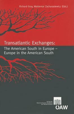 Transatlantic Exchanges: The American South In Europe  Europe In The American South (Osterreichische Akademie Der Wissenschaften Philosophisch Historische ...  by  Richard J. Gray