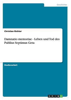 Damnatio Memoriae - Leben Und Tod Des Publius Septimus Geta  by  Patricia Selkirk