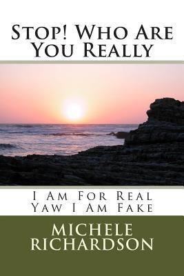 Stop! Who Are You Really: I Am for Real Yaw I Am Fake Mrs Michele Richardson