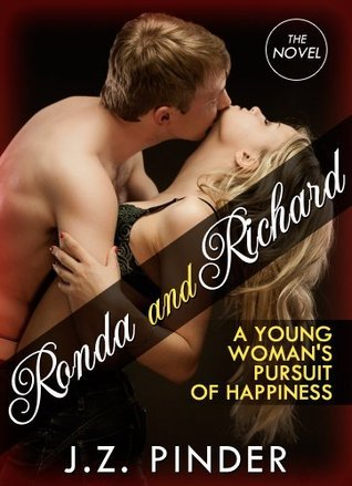 Ronda and Richard: The Novel - A young womans pursuit of happiness J.Z. Pinder