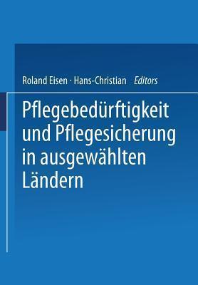 Pflegebedurftigkeit Und Pflegesicherung in Ausgewahlten Landern  by  Roland Eisen