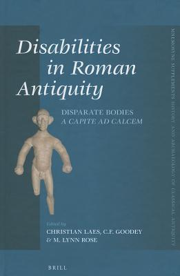 Disabilities in Roman Antiquity: Disparate Bodies A Capite Ad Calcem  by  Christian Laes