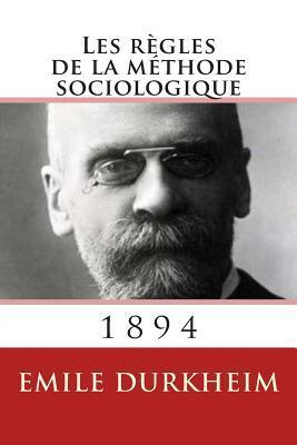 Les Regles de La Methode Sociologique  by  Émile Durkheim