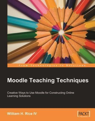 Moodle Teaching Techniques: Creative Ways to Use Moodle for Constructing Online Learning Solutions  by  William Rice