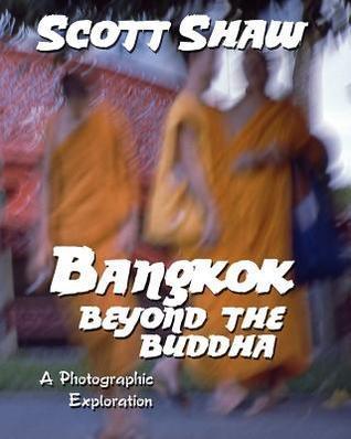 Bangkok: Beyond the Buddha  by  Scott Shaw