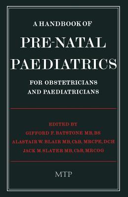 A Handbook of Pre-Natal Paediatrics for Obstetricians and Pediatricians G.F. Batstone