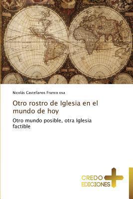 Otro Rostro de Iglesia En El Mundo de Hoy  by  Castellanos Franco Osa Nicolas