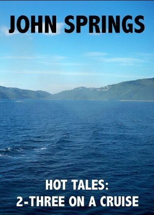 Hot Tales: 2-Three on a Cruise John Springs