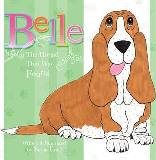 Belle: The Hound That Was Found  by  Susan Foland Ertel