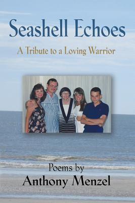 Seashell Echoes: A Tribute to a Loving Warrior Anthony Menzel