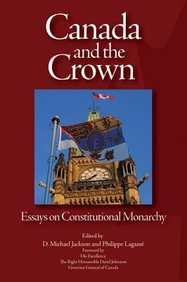 Canada and the Crown: Essays in Constitutional Monarchy D. Michael Jackson
