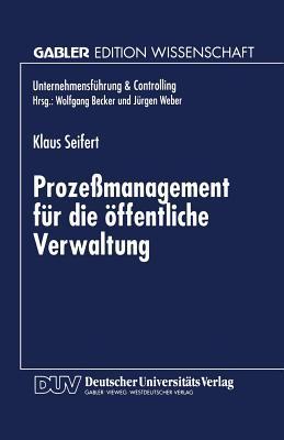 Prozessmanagement Fur Die Offentliche Verwaltung  by  Klaus Seifert